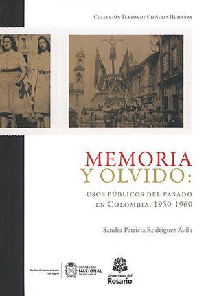 MEMORIA Y OLVIDO USOS PUBLICOS DEL PASADO EN COLOMBIA 1930-1960