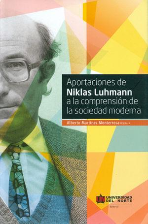 APORTACIONES DE NIKLAS LUHMANN A LA COMPRENSION DE LA SOCIEDAD MODERNA