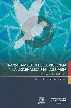 TRANSFORMACIÓN DE LA VIOLENCIA Y LA CRIMINALIDAD EN COLOMBIA EL CASO DE LAS FARC-EP