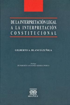 DE LA INTERPRETACIÓN LEGAL A LA INTERPRETACIÓN CONSTITUCIONAL