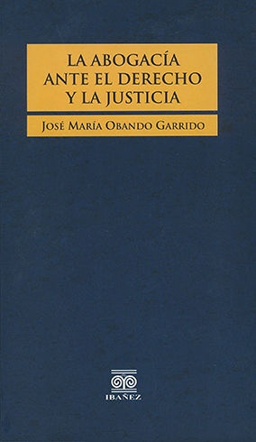 ABOGACIA ANTE EL DERECHO Y LA JUSTICIA LA