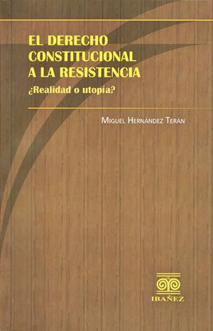 DERECHO CONSTITUCIONAL A LA RESISTENCIA, EL