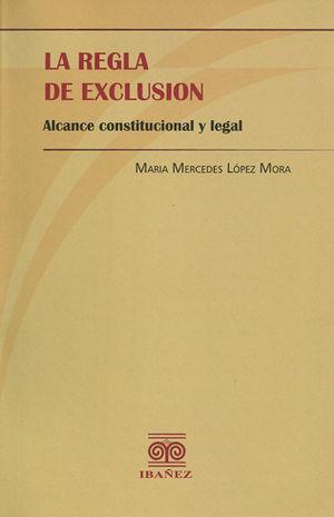 REGLA DE EXCLUSIÓN ALCANCE CONSTITUCIONAL, LA