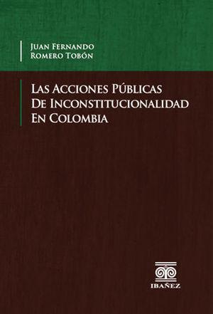 ACCIONES PÚBLICAS DE INCONSTITUCIONALIDAD EN COLOMBIA, LAS