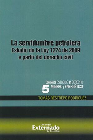 SERVIDUMBRE PETROLERA, LA - COLECCION DE ESTUDIOS EN DERECHO MINERO Y ENERGETICO #5