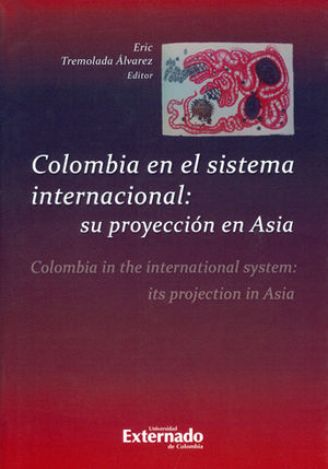 COLOMBIA EN EL SISTEMA INTERNACIONAL SU PROYECCION EN ASIA. COLOMBIA IN THE INTERNATIONAL SYSTEM ITS