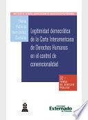 LEGITIMIDAD DEMOCRÁTICA DE LA CORTE INTERAMERICANA DE DERECHOS HUMANOS EN EL CONTROL DE CONVENCIONAL