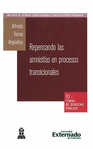 REPENSANDO LAS AMNISTIAS EN PROCESOS TRANSICIONALES -TEMAS DE DERECHO PUBLICO #93