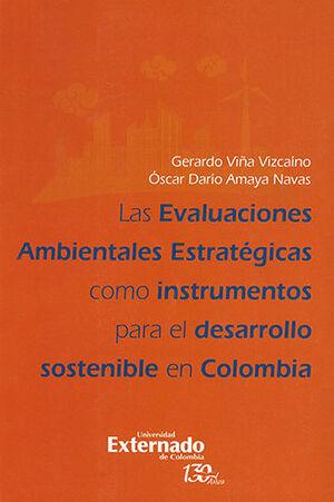 EVALUACIONES AMBIENTALES ESTRATEGICAS COMO INSTRUMENTOS PARA EL DESARROLLO SOSTENIBLE EN COLOMBIA, LAS