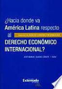 HACIA DONDE VA AMERICA LATINA RESPECTO AL DERECHO ECONOMICO INTERNACIONAL