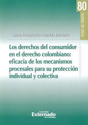 DERECHOS DEL CONSUMIDOR EN EL DERECHO COLOMBIANO: EFICACIA Y LOS MECANISMOS PROCESALES PARA SU PROTECCIÓN INDIVIDUAL Y COLECTIVA, LOS