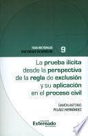 PRUEBA ILÍCITA DESDE LA PERSPECTIVA DE LA REGLA DE EXCLUSIÓN Y SU APLICACIÓN EN EL PROCESO CIVIL, LA