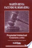 PROPIEDAD INTELECTUAL. FUNDAMENTO Y CRÍTICA -SERIE DE TEORIA JURIDICA Y FILOSOFIA DEL DERECHO #89