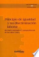 PRINCIPIO DE IGUALDAD Y NO DISCRIMINACIÓN LABORAL: REVISIÓN NORMATIVA Y JURISPRUDENCIAL DE LAS ALTAS CORTES