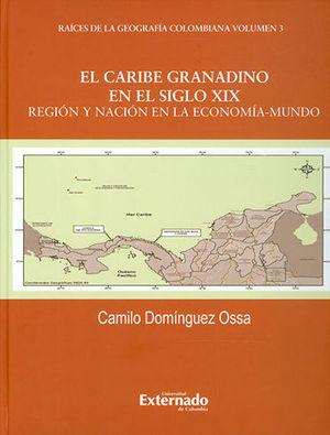 CARIBE GRANADINO EN EL SIGLO XIX. REGION Y NACION EN LA ECONOMIA MUNDO, EL