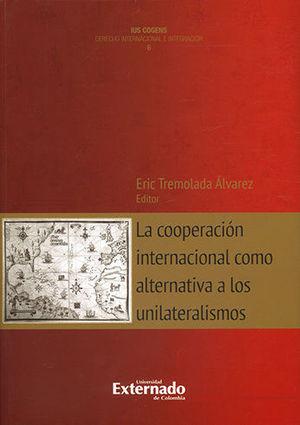 COOPERACION INTERNACIONAL COMO ALTERNATIVA A LOS UNILATERALISMOS, LA