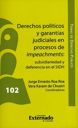 DERECHOS POLITICOS Y GARANTIAS JUDICIALES EN PROCESOS DE IMPEACHMENTS SUBSIDIARIEDAD Y DEFERENCIA EN EL SIDH