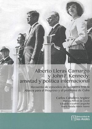 ALBERTO LLERAS CAMARGO (+CD) Y JOHN F. KENNEDY: AMISTAD Y POLITICA INTERNACIONAL