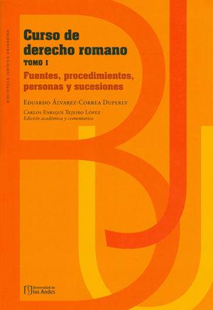 CURSO DE DERECHO ROMANO (TOMO I) FUENTES, PROCEDIMIENTOS, PERSONAS Y SUCESIONES