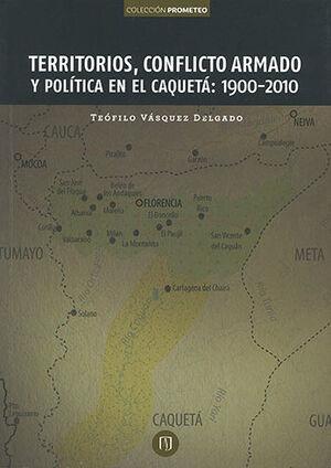 TERRITORIOS CONFLICTO ARMADO Y POLÍTICA EN EL CAQUETA 1900-2010