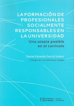 FORMACION DE PROFESIONALES SOCIALMENTE RESPONSABLES EN LA UNIVERSIDAD UNA UTOPIA POSIBLE EN EL CURRI