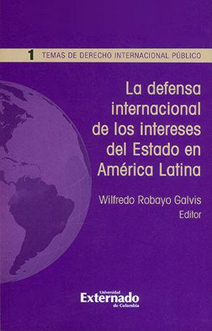 DEFENSA INTERNACIONAL DE LOS INTERESES DEL ESTADO EN AMERICA LATINA, LA