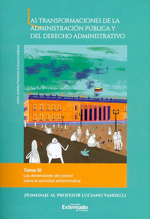 TRANSFORMACIONES DE LA ADMINISTRACION PUBLICA Y DEL DERECHO ADMINISTRATIVO, LAS -TOMO III