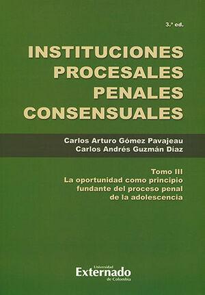 INSTITUCIONES PROCESALES PENALES CONSENSUALES. TERCERA EDICIÓN, TOMO III.