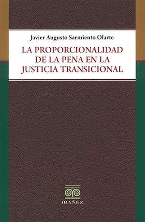 PROPORCIONALIDAD DE LA PENA EN LA JUSTICIA TRANSICIONAL, LA
