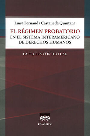 REGIMEN PROBATORIO EN EL SISTEMA INTERAMERICANO DE DERECHOS HUMANOS, EL