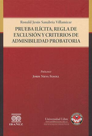 PRUEBA ILICITA, REGLA DE EXCLUSION Y CRITERIOS DE ADMISIBILIDAD PROBATORIA