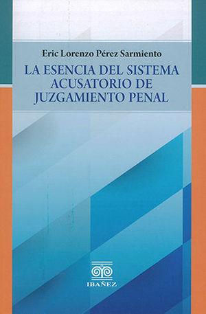 ESENCIA DEL SISTEMA ACUSATORIO DE JUZGAMIENTO PENAL, LA