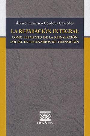REPARACIÓN INTEGRAL COMO ELEMENTO DE LA REINSERCIÓN SOCIAL EN ESCENARIOS DE TRANSICIÓN, LA
