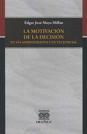 MOTIVACIÓN DE LA DECISIÓN EN VÍA ADMINISTRATIVA Y EN VÍA JUDICIAL, LA