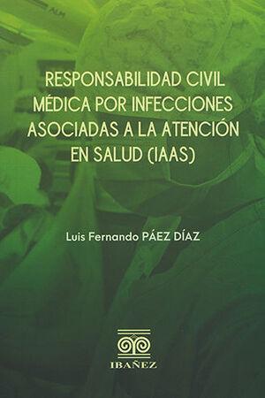 RESPONSABILIDAD CIVIL MÉDICA POR INFECCIONES ASOCIADAS A LA ATENCIÓN EN SALUD (IAAS)