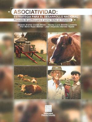 ASOCIATIVIDAD ESTRATEGIA PARA EL DESARROLLO NACIONAL PROPUESTA POLÍTICA PARA EL SECTOR LACTEO EN COLOMBIA