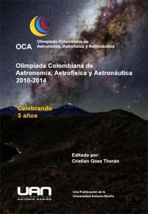 OLIMPIADAS COLOMBIANAS DE ASTRONOMÍA, ASTROFÍSICA Y AASTRONÀUTICA  2010-2014