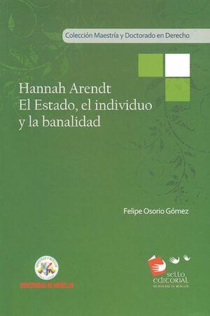 HANNAH ARENDT EL ESTADO, EL INDIIVIDUO Y LA BANALI