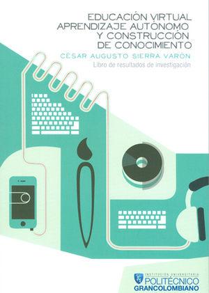 EDUCACION VIRTUAL APRENDIZAJE AUTONOMO Y CONSTRUCCION DE CONOCIMIENTO