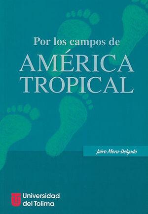 POR LOS CAMPOS DE AMÉRICA TROPICAL