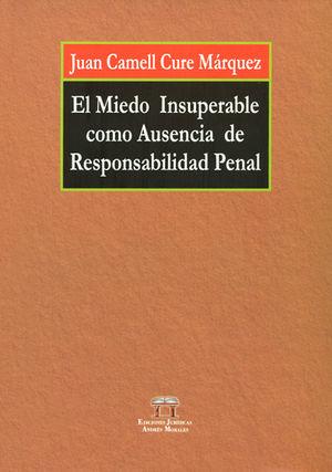 MIEDO INSUPERABLE COMO AUSENCIA DE RESPONSABILIDAD PENAL, EL