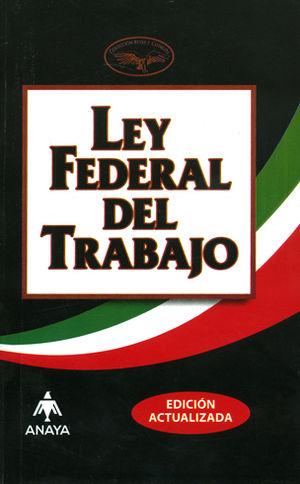 LEY FEDERAL DEL TRABAJO. 2018 (EDICIÓN ACTUALIZADA)