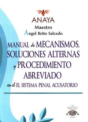 MANUAL DE MECANISMOS, SOLUCIONES ALTERNAS Y PROCEDIMIENTO ABREVIADO EN EL SISTEMA PENAL ACUSATORIO