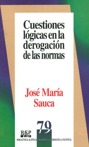 CUESTIONES LÓGICAS EN LA DEROGACIÓN DE LAS NORMAS - 1.ª REIMPR. 2008