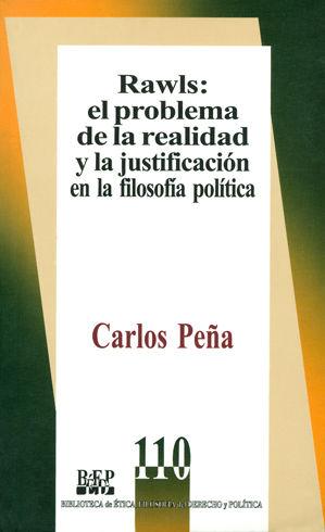 RAWLS EL PROBLEMA DE LA REALIDAD Y LA JUSTIFICACIÓN EN LA FILOSOFÍA POLÍTICA