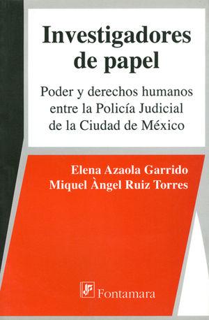 INVESTIGADORES DE PAPEL: PODER Y DERECHOS HUMANOS ENTRE LA POLICÍA JUDICIAL DE LA CIUDAD DE MÉXICO
