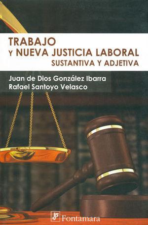 TRABAJO Y NUEVA JUSTICIA LABORAL SUSTANTIVA Y ADJETIVA