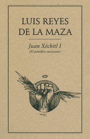 JUAN XÓCHITL I (EL PONTÍFICE MEXICANO)
