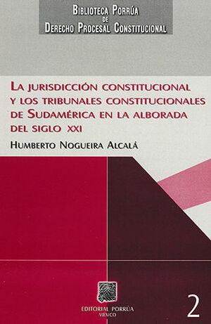 JURISDICCIÓN CONSTITUCIONAL Y LOS TRIBUNALES CONSTITUCIONALES DE SUDAMÉRICA EN LA ALBORADA DEL SIGLO XXI