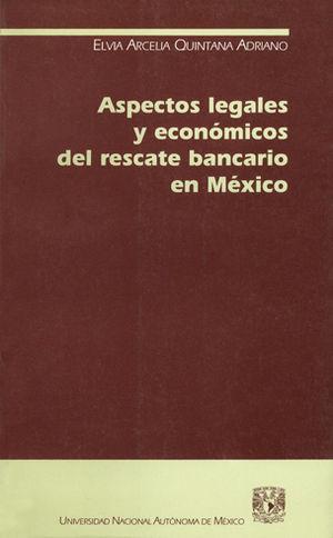 ASPECTOS LEGALES Y ECONÓMICOS DEL RESCATE BANCARIO EN MEXICO
